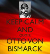 keep-calm-and-quote-otto-von-bismarck