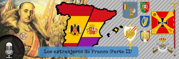 Audio (XXXII): Los extranjeros de Franco (II)