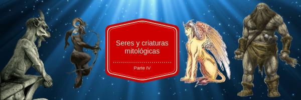 Seres mitológicos (IV)