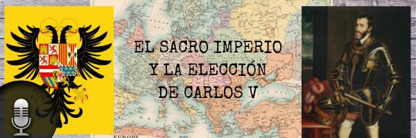 Audio (XXXVI): El Sacro Imperio y la elección de Carlos V