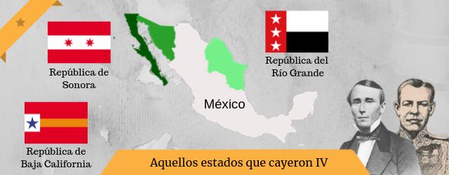 """Aquellos """"estados"""" que cayeron IV: Las Repúblicas de Río Grande, Baja California y Sonora"""