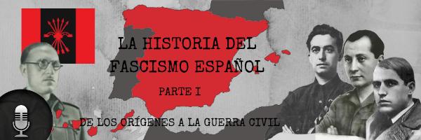 Audio (XXXVII): La historia del fascismo español (Parte I)