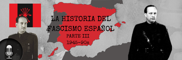 Audio (XXXIX): La historia del fascismo español (Parte III)