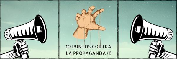 10 Puntos contra la propaganda (I)