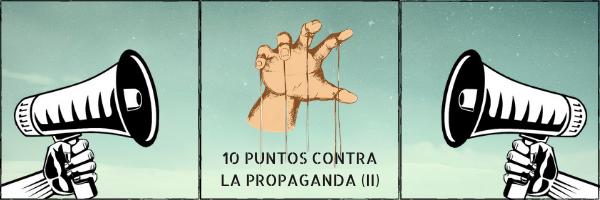 10 Puntos contra la propaganda (II)